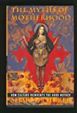 The Myths of Motherhood, Shari L. Thurer, 0395584159