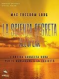 La Scienza Segreta all'opera: L'antica saggezza Huna per il benessere e la felicità (Italian Edition)