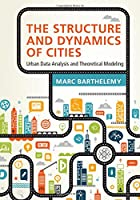 The Structure and Dynamics of Cities: Urban Data Analysis and Theoretical Modeling Front Cover
