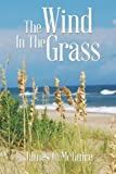 The Wind in the Grass, James C. McGuire, 149170487X