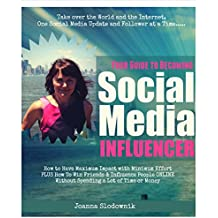 Social Media Influencer: How to Have Maximum Impact with Minimum Effort  & Become an Influencer ONLINE in Just 2-3 Hours Per Week (for Vegans) (Kicka$$ ... For Online & Offline Domination Book 1)