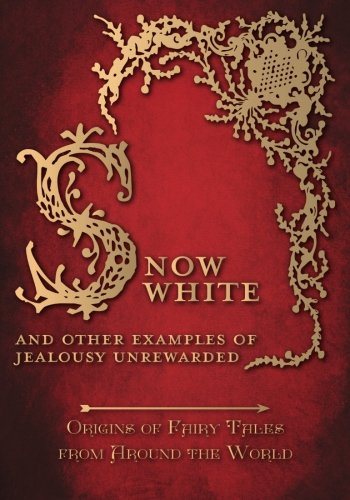 Snow White – And Other Examples of Jealousy Unrewarded (Origins of Fairy Tales from Around the World) ebook