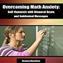 Overcoming Math Anxiety: Self-Hypnosis with Binaural Beats and Subliminal Messages Speech by Zhanna Hamilton Narrated by Jodie Webb