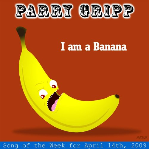 I Am A Banana: Parry Gripp Song of the Week for April 14, 2009 - Single ()