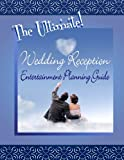 The Ultimate Wedding Reception Entertainment Planning Guide, Terry Dillon, 1480188875