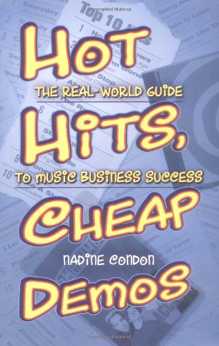 Hot Hits, Cheap Demos: The Real-World Guide to Music Business Success