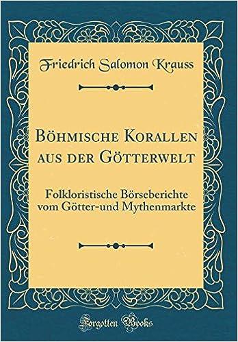 Book Böhmische Korallen aus der Götterwelt: Folkloristische Börseberichte vom Götter-und Mythenmarkte (Classic Reprint) (German Edition)