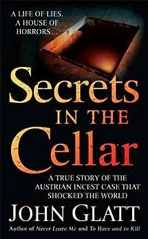 Secrets in the Cellar: A True Story of the Australian Incest Case that Shocked the World by [Glatt, John]