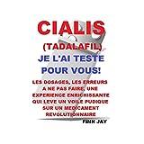 CIALIS (TADALAFIL) JE L'AI TESTE POUR VOUS !: Le témoignage d'un consommateur régulier de CIALIS, les meilleures utilisations pour une efficacité maximum. (French Edition)
