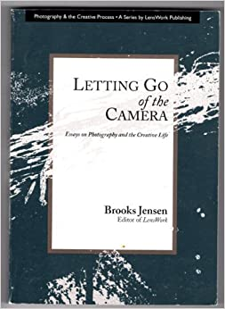 Book Letting Go of the Camera: Essays on Photography and the Creative Life by Brooks Jensen