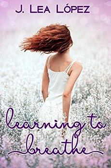 Learning to Breathe by [López, J. Lea]