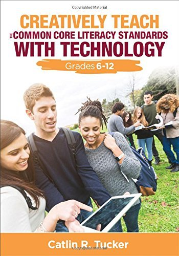 Creatively Teach the Common Core Literacy Standards With Technology: Grades 6-12 by Tucker Catlin R. (Rice) (2015-06-30) Paperback