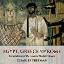 Egypt, Greece and Rome: Civilizations of the Ancient Mediterranean Audiobook by Charles Freeman Narrated by Jim Meskimen