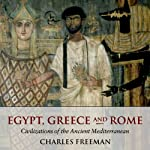 Egypt, Greece, and Rome: Civilizations of the Ancient Mediterranean | Charles Freeman