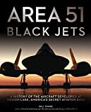 Download Area 51 - Black Jets: A History of the Aircraft Developed at Groom Lake, America's Secret Aviation Base in PDF ePUB Free Online