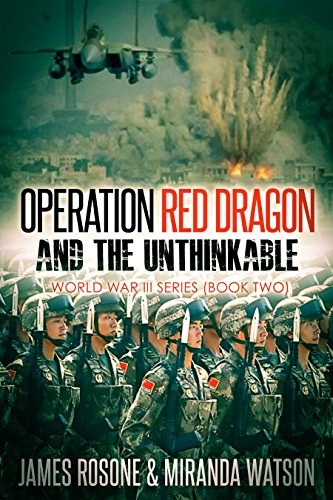 Operation Red Dragon and the Unthinkable (World War III Series Book 2) by [Rosone, James, Watson, Miranda]