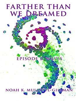 Waves (Farther Than We Dreamed Book 2) by [Mullette-Gillman, Noah]
