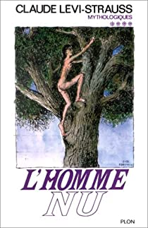 Mythologiques 4 : L'homme nu par Lévi-Strauss