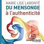 Du mensonge à l'authenticité | Marie Lise Labonté