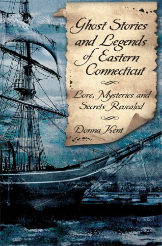 Ghost Stories and Legends of Eastern Connecticut: Lore, Mysteries and Secrets Revealed (Haunted America)