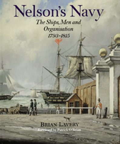 Nelson's Navy: The Ships, Men and Organization, 1793-1815 (Spring Symposia)