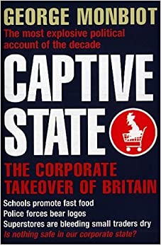 Book Captive State: The Corporate Takeover of Britain by George Monbiot (2001-09-07)