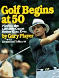 Golf Begins at Fifty, Gary Player and Desmond Tolhurst, 0671683195