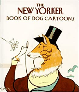 the new yorker book of dog cartoons the new yorker 9780679765424