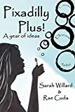 img - for Pixadilly Plus: A Year of Ideas: Volume 1 by Sarah Willard (2013-09-07) book / textbook / text book