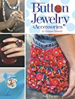 Button Jewelry & Accessories: 20 Unique Projects