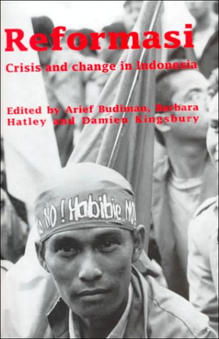 Reformasi: Crisis and Change in Indonesia (Monash Papers on Southeast Asia, Number 50)
