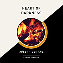 Heart of Darkness (AmazonClassics Edition) Audiobook by Joseph Conrad Narrated by Chris MacDonnell