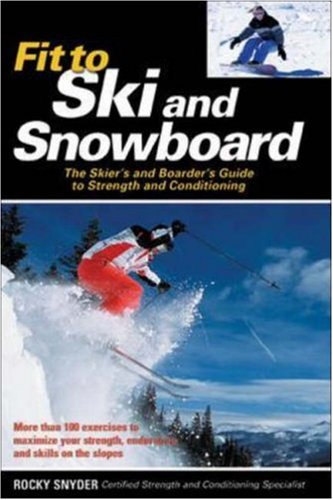 Fit to Ski & Snowboard: The Skier's and Boarder's Guide to Strength and Conditioning pdf