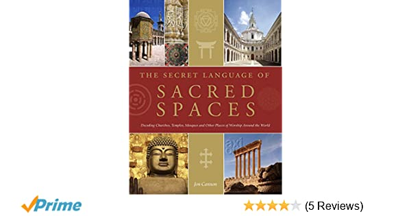 The secret language of sacred spaces decoding churches cathedrals the secret language of sacred spaces decoding churches cathedrals temples mosques and other places of worship around the world jon canon fandeluxe Gallery