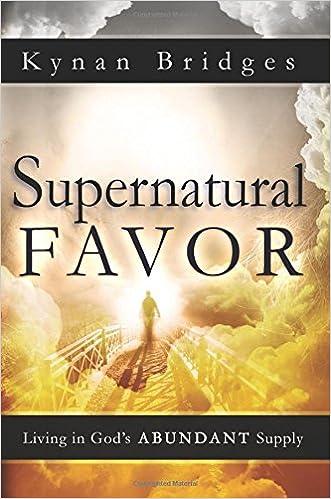 Supernatural Favor: Living in God's Abundant Supply: Kynan