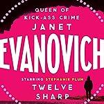 Twelve Sharp: Stephanie Plum, Book 12 | Janet Evanovich