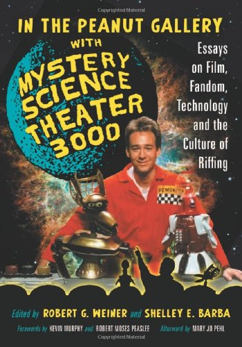 Science Gallery - In the Peanut Gallery with Mystery Science Theater 3000: Essays on Film, Fandom, Technology and the Culture of Riffing