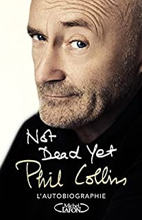 Not dead yet : l'autobiographie, Collins, Phil