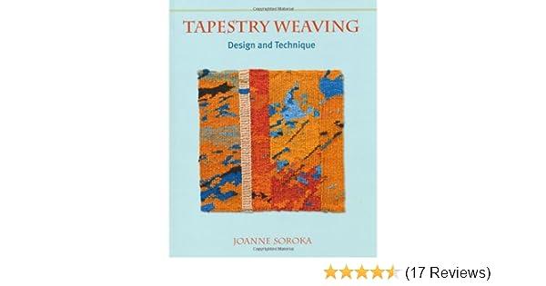 Tapestry Weaving: Design and Technique: Joanne Soroka: 9781847972804