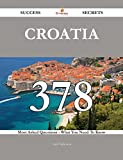 Croatia 378 Success Secrets - 378 Most Asked Questions On Croatia - What You Need To Know