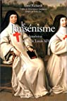 Le Jansénisme : De Jansénius à la mort de Louis XIV par Richardt
