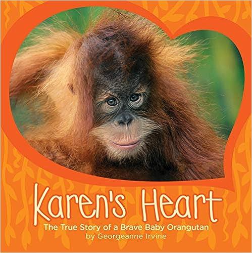 Descargar Libro Mobi Karen's Heart: The True Story Of A Brave Baby Orangutan Leer Formato Epub