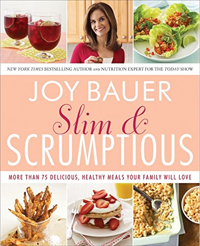 Slim and Scrumptious: More Than 75 Delicious, Healthy Meals Your Family Will Love PDF