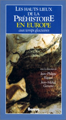 Les Hauts Lieux De La Préhistoire En Europe, Aux Temps Glaciaires Collection Les Hauts Lieux French Edition
