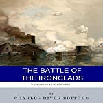 The Battle of the Ironclads: The Monitor & the Merrimac |  Charles River Editors