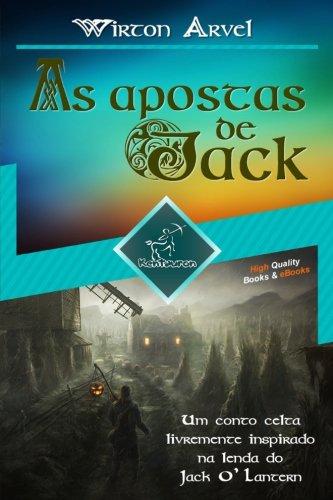 As apostas de Jack (Um conto celta): Um conto celta livremente inspirado na lenda do Jack O' Lantern e da festa celta de Samhain e Halloween (Portuguese Edition) ()