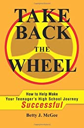 Take Back the Wheel: How to Help Make Your Teenager's High School Journey Successful