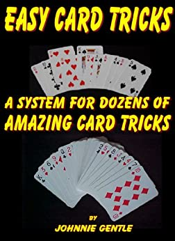 EASY CARD TRICKS - A System for Dozens of Amazing Card Tricks: Amazing Magic Tricks with Cards Done with a Simple Classic Magical System (Magic Card Tricks Book 3) by [Gentle, Johnnie]