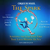 Cirque Du Soleil, The Spark: Igniting the Creative Fire That Lives Within Us All