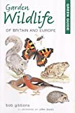 Garden Wildlife of Britain and Europe, Bob Gibbons, 1859749291